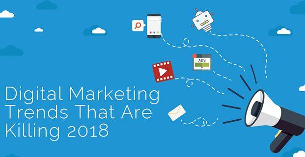 Digital Marketing Trends That Are Killing 2018